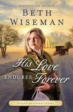 NEW - His Love Endures Forever (A Land of Canaan Novel) by Wiseman, Beth