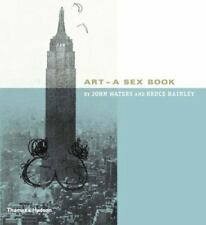Art - A Sex Book. by John Waters & Bruce Hainley