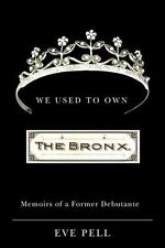 We Used to Own the Bronx: Memoirs of a Former Debutante Excelsior Editions