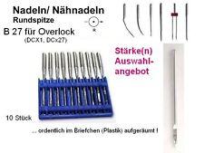 10 Nähmaschinennadeln für Overlock System B 27 !! AUSWAHL: 70, 80 od. 90er