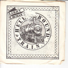 LARRY LAWMAN Hell Bound Train VG(+) 45 RPM P/S VG