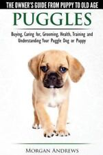 Puggles - the Owner's Guide from Puppy to Old Age - Choosing, Caring for,.
