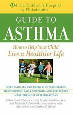 The Children's Hospital of Philadelphia Guide to Asthma : How to Help Your...