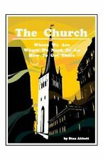 The Church : Wher We Are, Where We Need to Go, How to Get There by Stan...