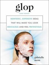 Glop: Nontoxic, Expensive Ideas That Will Make You Look Ridiculous and Feel Pret