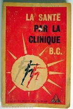 ANCIEN LIVRE, ANNÉE INCONNUE, LA SANTÉ PAR LA CLINIQUE B.C.