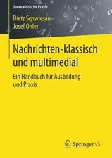 Journalistische Praxis: Nachrichten - Klassisch und Multimedial : Ein...
