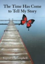 The Time Has Come to Tell My Story by Ingrid D. Campbell (2014, Paperback)