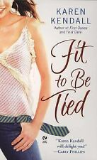 Fit to Be Tied by Karen Kendall (2007, Paperback)