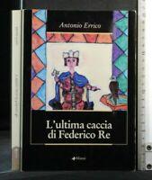L'ULTIMA CACCIA DI FEDERICO RE. Antonio Errico. Manni.