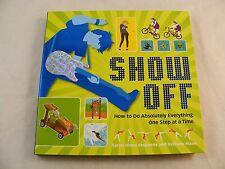 Show Off: How to Do Absolutely Everything. One Step at a Time. Sarah Hines -Book