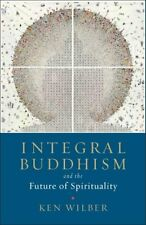 Integral Buddhism And the Future of Spirituality by Ken Wilber 9781611805604