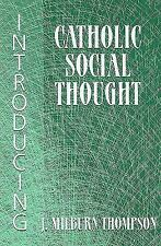 Introducing Catholic Social Thought by J. Milburn Thompson (2010, Paperback)