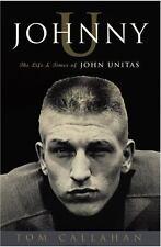 Johnny U : The Life and Times of John Unitas by Tom Callahan (2006, Hardcover)