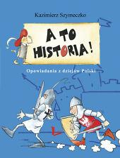 A TO HISTORIA! OPOWIADANIA Z DZIEJOW POLSKI, polska ksiazka @PlayMedia