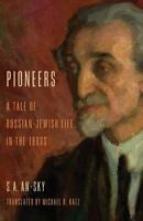 Pioneers: A Tale of Russian-Jewish Life in the 1880s: By An-Sky, S A, An-sky,...