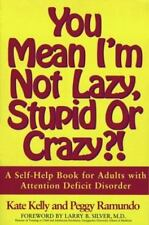 You Mean I'm Not Lazy, Stupid or Crazy?! A Self-Help Book for Adults with Attent