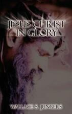 Jesus Christ in Glory by Wallace S. Jungers (2001, Paperback)