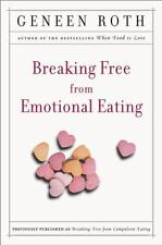 Breaking Free From Emotional Eating: By Geneen Roth