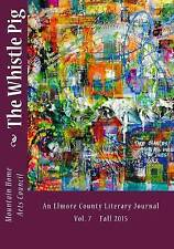 NEW The Whistle Pig: An Elmore County Literary Journal (Volume 7)