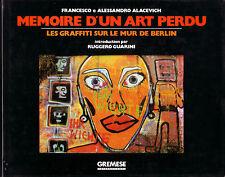 ALACEVICH F. e A. / Mémoire d'un art perdu. Les graffiti sur le mur de Berlin
