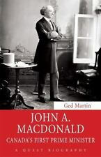John A. Macdonald: Canada's First Prime Minister: By Martin, Ged