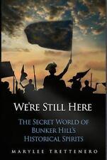 We're Still Here: The Secret World of Bunker Hill's Historical Spirits by Trett