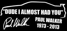 BUY 2 GET 1 FREE Paul Walker Memorial Tribute Car Sticker RIP DUDE I ALMOST w
