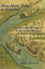 HOW MANY MILES TO BABYLON?: TRAVELS AND ADVENTURES TO EGYPT AND BEYOND, 1300 TO