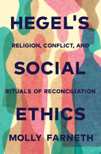 Hegel's Social Ethics: Religion, Conflict, and Rituals of Reconciliation by Moll