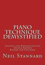 Piano Technique Demystified Second Edition Revised and Expanded: Insights into P