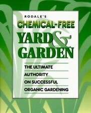 Rodale's Chemical-Free Yard & Garden: The Ultimate Authority on Successful Orga