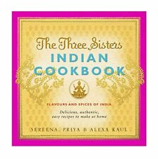 The Three Sisters Indian Cookbook: Delicious, Authe... by Kaul, Priya 0857200275