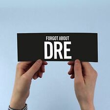 "Dr Dre ""Forgot About Dre"" Lyric Bumper Sticker, 2001, eminem, NWA, hip hop rap"