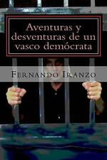 Aventuras y Desventuras de un Vasco Democrata : (un Ensayo Sobre Las...