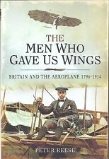 The Men Who Gave Us Wings: Britain and the Aeroplane 1796-1914 - Peter Reese NEW