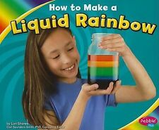 Hands-On Science Fun Ser.: How to Make a Liquid Rainbow by Lori Shores (2011,...