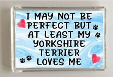 Yorkshire Terrier Fridge Magnet Novelty Gift - I May Not Be Perfect But - Pet
