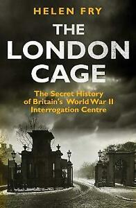 The London Cage: The Secret History of Britain's World War II Interrogation Cent