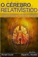 O Cerebro Relativistico : Como Ele Funciona e Por Que Ele N?o Pode Ser Simula...