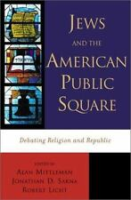Jews and the American Public Square: Debating Religion and Republic by