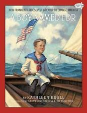 A Boy Named FDR : How Franklin D. Roosevelt Grew up to Change America by...
