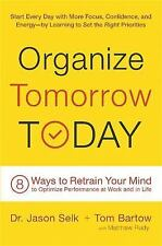 Organize Tomorrow Today : 7 Ways to Retrain Your Mind to Optimize Performance...