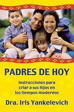 Padres de Hoy : Instrucciones para Criar a Sus Hijos En los Tiempos Modernos...