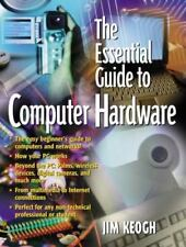 The Essential Guide to Computer Hardware by Jim Keogh; James Keogh