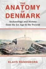 The Anatomy Of Denmark: Archaeology And History From The Ice Age To Ad 2000: ...