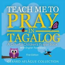 Teach Me to Pray in Tagalog : A Colorful Children's Prayer Book W/English...