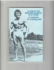Bradley J Steiner 12 Keys To Bodybuilding Success A Notebook Of Training Aids