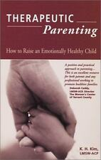 Therapeutic Parenting : How to Raise an Emotionally Healthy Child by Kim, K. H.