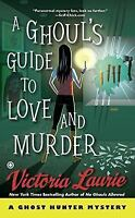 A Ghoul's Guide to Love and Murder [Ghost Hunter Mystery] [ Laurie, Victoria ] U